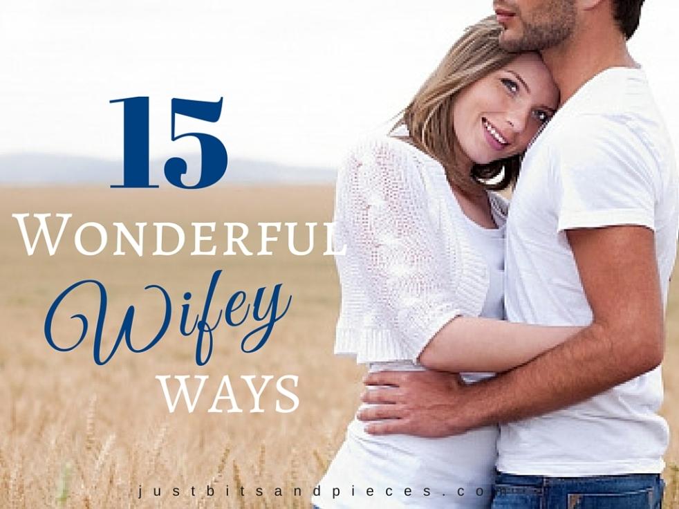 15 Wonderful Wifey Ways
