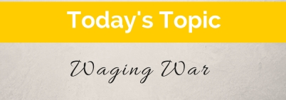 Today's Topic- Waging War (5)