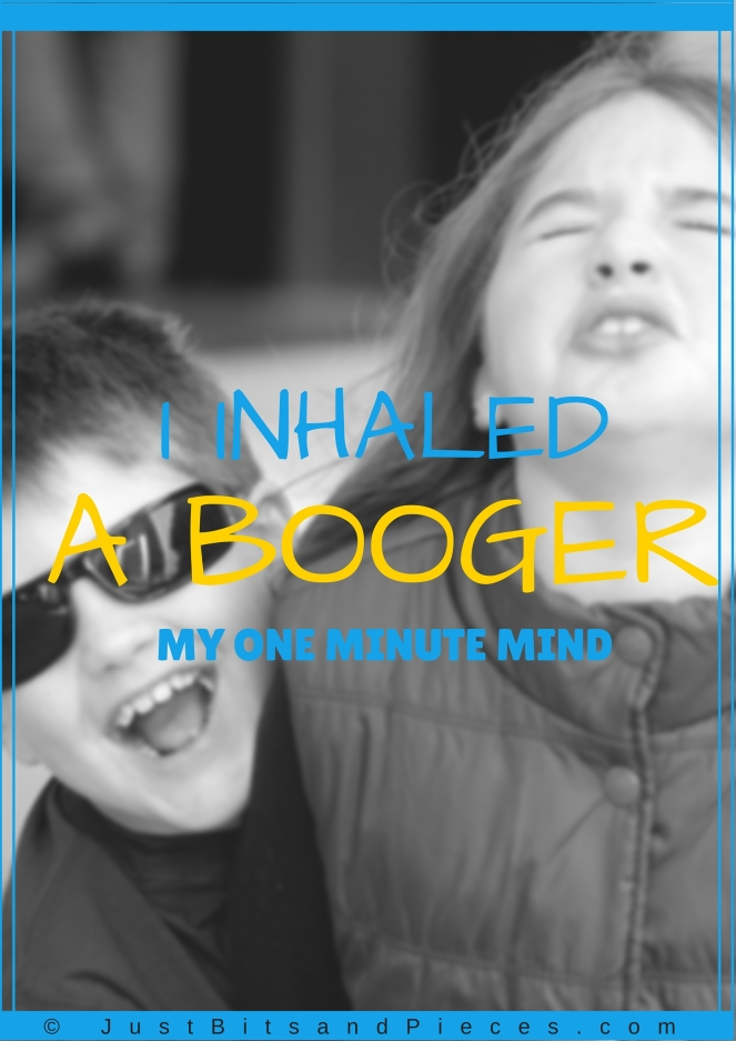 I Inhaled a Booger!