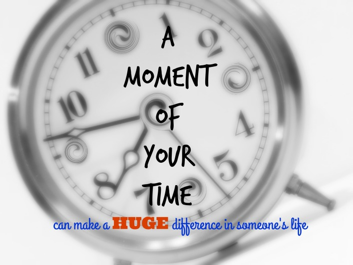 A moment of your time can make a HUGE difference in someone's life