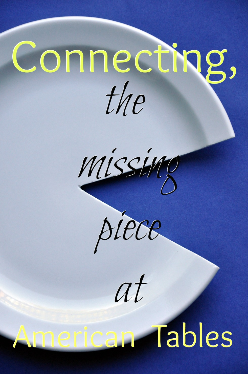 Connecting, the missing piece at American Tables