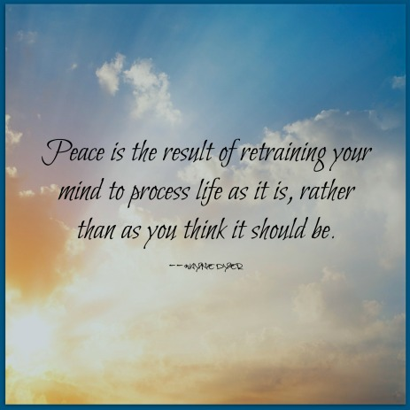 Peace is the result of retraining your mind