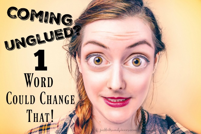 Coming unglued because life is crazy? Try the one word challenge